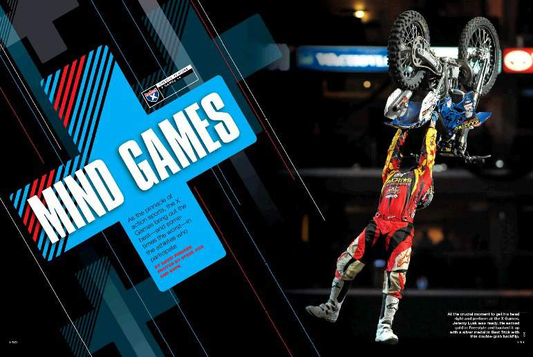 Having the skill to compete on action sports' biggest stage—the summer X Games—is one thing, but it takes more than ability. As participant David Pingree writes, it takes mental strength to win gold. Page 190.