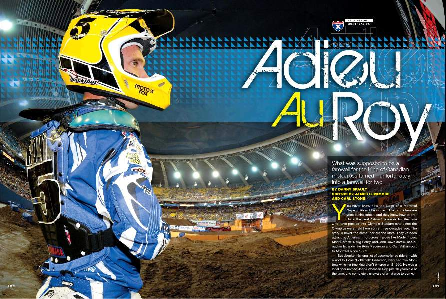 Canadian motocross and supercross hero Jean-Sebastien Roy ended his professional career in style, winning the Montreal Supercross. Unfortunately, it was Blair Morgan's last race too. Page 188.