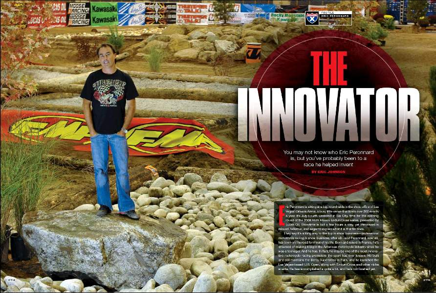 You may not know who Eric Peronnard is, but you've probably been to a race he helped invent. The Frenchman's most recent endeavor is the Maxxis AMA EnduroCross Series, which may come to a town near you. Page 274.