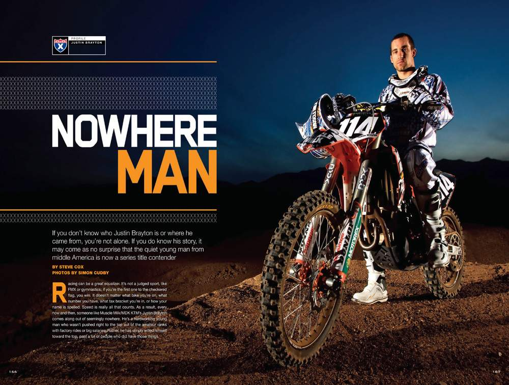 Growing up in Iowa, Justin Brayton seriously considered a career in rodeo. Fortunately for the Muscle Milk/MDK KTM team, he focused his attention on dirt bikes and is now poised to break through in 2009. Page 166.