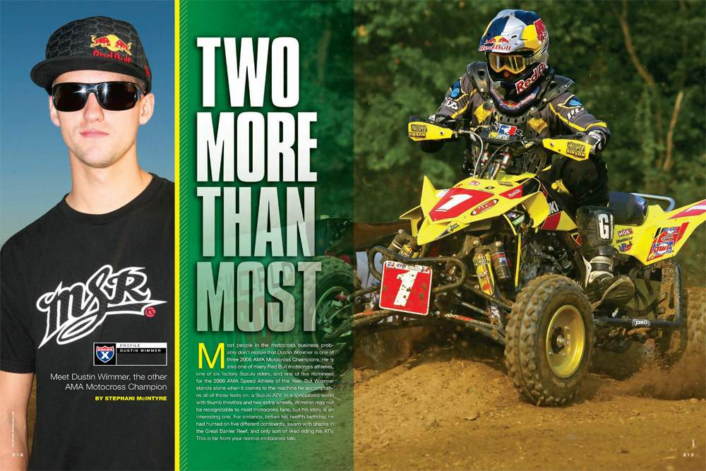 When the finalists for the '08 AMA/Speed Athlete of the Year were called to the stage, Dustin Wimmer found himself between James Stewart and Ben Spies. Stephani McIntyre lets us in on how he got there. Page 212.