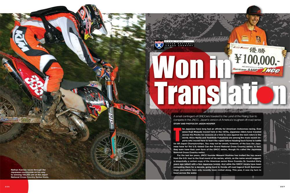 The best racers of the Can-Am GNCC Series once again made the annual trek to compete in Japan's equivalent off-road series. Our own Jason Hooper had the ride of his life in the Land of the Rising Sun. Page 256.