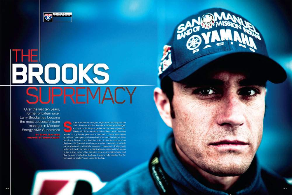 As a privateer professional racer, Larry Brooks enjoyed modest success; as a team manager, he has conquered the sport. Steve Matthes catches up with the L&M Racing Yamaha boss. Page 120.