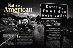 As American land-use regulations become more strict, riding areas are disappearing at an alarming rate—with one exception. Native American reservations boom with the sound of moto; David Pingree explains. Page 152.