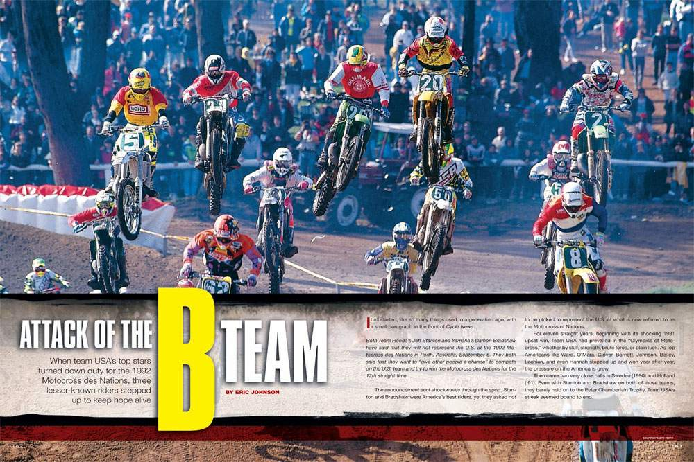 After eleven years of dominance at the Motocross des Nations, USA's top stars turned down offers for the 1992 event in Australia. Fortunately, three lesser-known riders stepped up to keep hope alive. Page 162.
