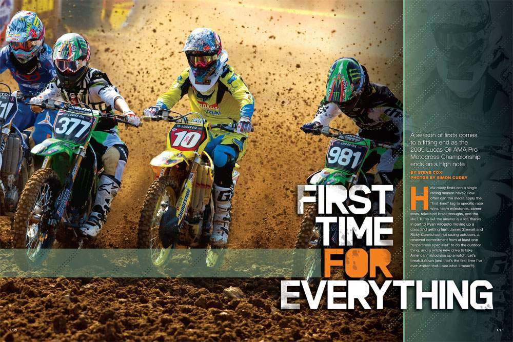 A season of firsts comes to a fitting end as the 2009 Lucas Oil AMA Pro Motocross Championship ends on a high note. Steve Cox highlights some of those firsts. Page 110.