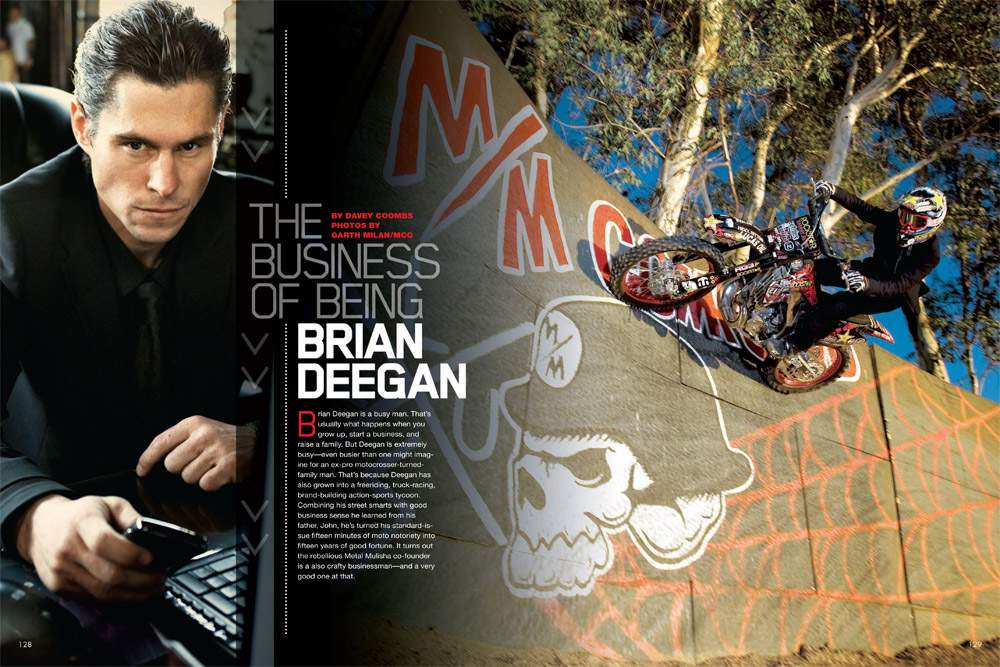 As the self-proclaimed general of the Metal Mulisha, Brian Deegan has built a considerable portfolio for himself and his family. Page 128.
