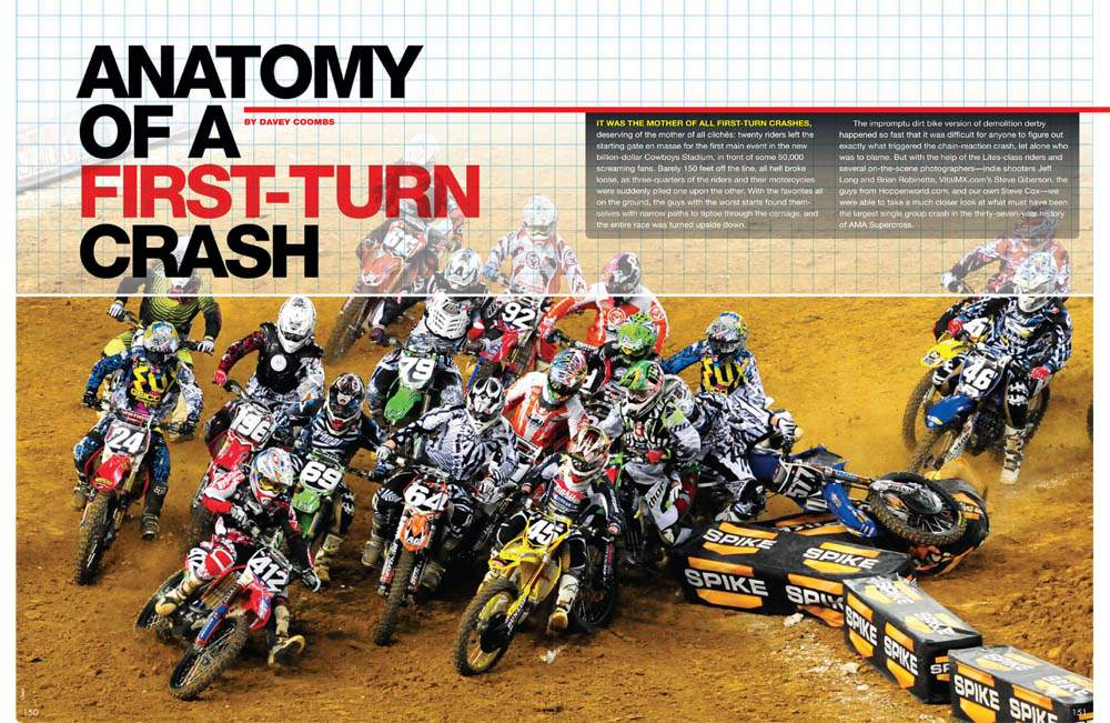 How did three-quarters of the pack at the Dallas Supercross get caught up in a turn-one pileup? The riders themselves break it all down for us. Page 150.