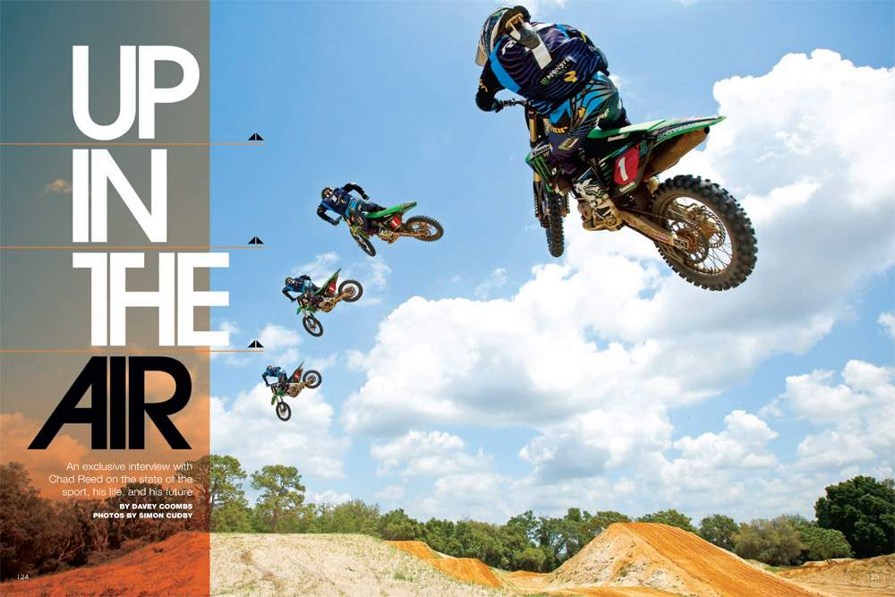 On the eve of his AMA Motocross title defense, Chad Reed spoke with us about fatherhood, losing a close friend, and where his career may be heading. Page 124.