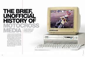 From monthly magazines to instant Twitter updates, from six-month delays to live internet streams, motocross media has come a long way. Page 146.