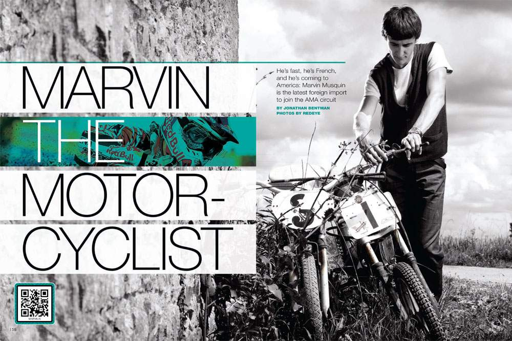 Meet quiet, unassuming, and effortlessly fast Marvin Musquin, a French export who is about to invade American motocross. Page 158.