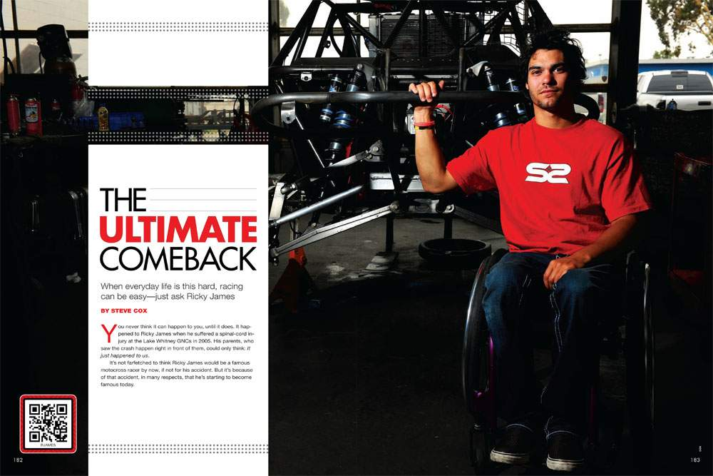 Five years after a freak crash left him paralyzed for life, Ricky James still has a successful racing career—a couple of them, in fact. Page 182.