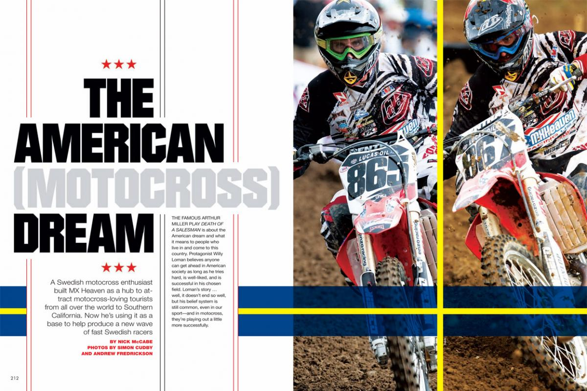 A Swedish motocross enthusiast built MX Heaven as a hub to attract motocross-loving tourists from all over the world to Southern California. Now he's using it as a platform for his upstart all-Swedish motocross team. Page 212.