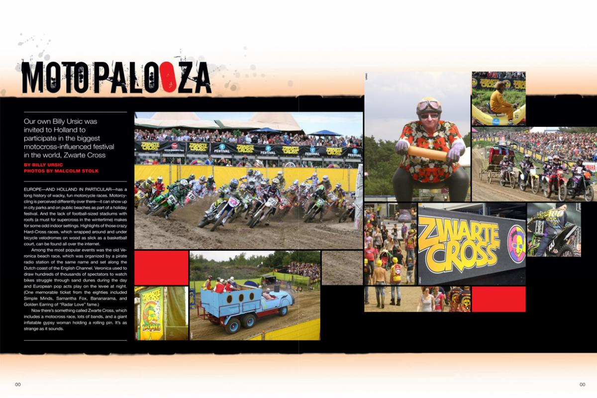 "Racer X Managing Editor ""Bad"" Billy Ursic crossed the Atlantic and ended up in another world: the singular Dutch music-and-moto festival known as the Zwarte Cross. Page 180."