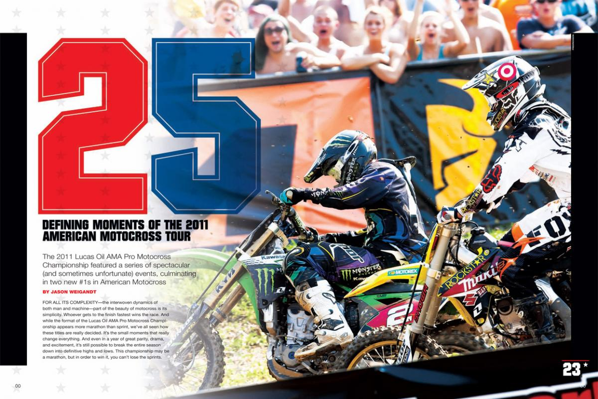 The 2011 Lucas Oil AMA Pro Motocross Championship was one for the ages. Here are twenty-five reasons we'll be talking about this one for years to come. Page 126.