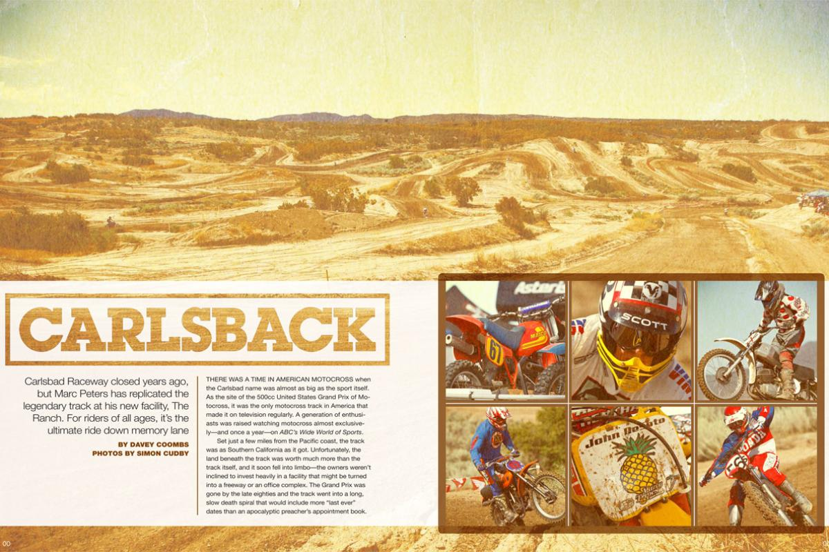 In the sport's golden era, Carlsbad Raceway was synonymous with motocross. While it's now lost to history, Marc Peters has recaptured the magic, crafting a loving replica of the track his father built. Page 188.