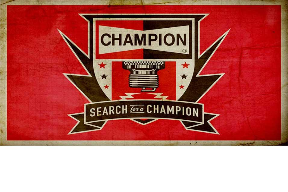 Champion Spark Plugs -  Search for a Champion Contest ($100K In Sponsorships)