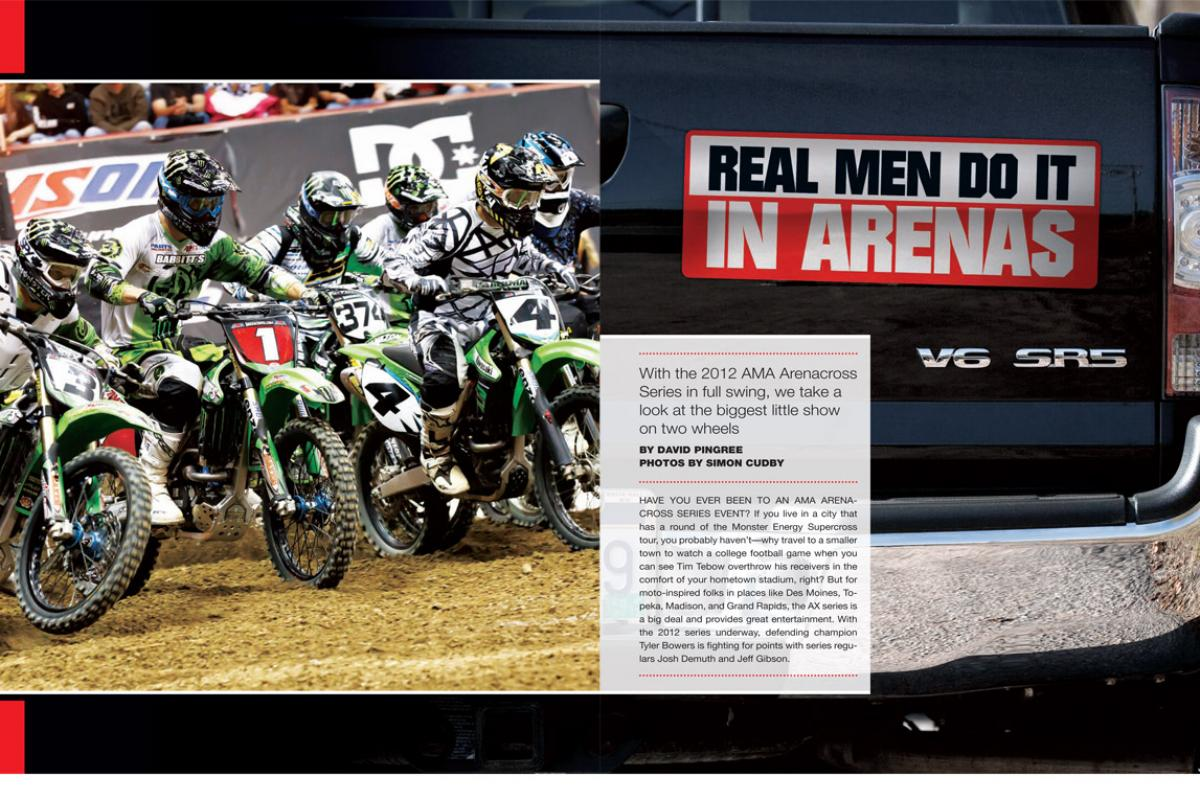 As the supercross season enters its brief winter slumber, our nation's arenas are anything but cold. Ping gives us some insight into the 2012 AMA Arenacross Series. Page 124.