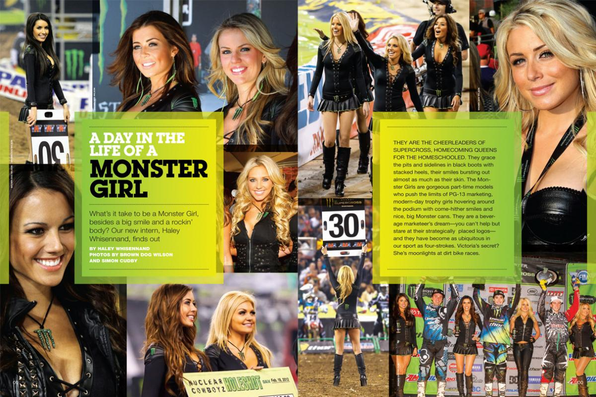 Attend a round of Monster Energy Supercross and you'll see Monster Girls everywhere, from the pits to the podium. We go behind the scenes to meet the women behind the cans. Of Monster Energy. Page 128.
