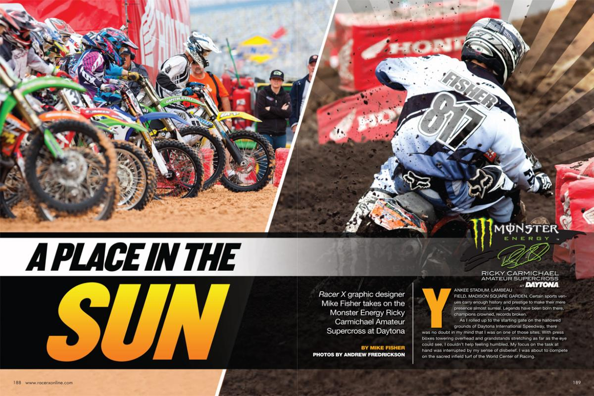 When the rain finally stopped at Daytona, it was time for the Monster Energy Ricky Carmichael Daytona Amateur Supercross— and time for our own Mike Fisher to enjoy his spring break. Page 188.