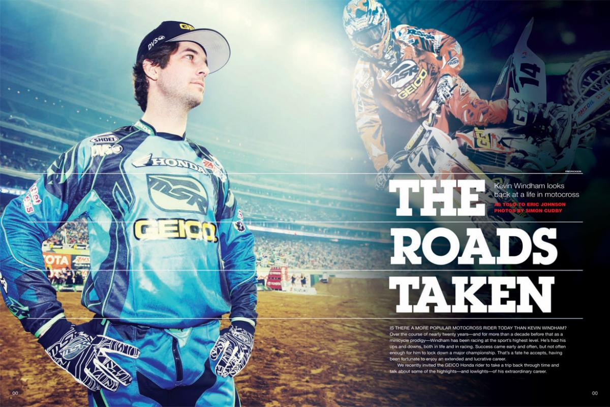 One of the most skilled and stylish riders in motocross, Kevin Windham is on the short list of all-time fan favorites. He tells his story here. Page 116.