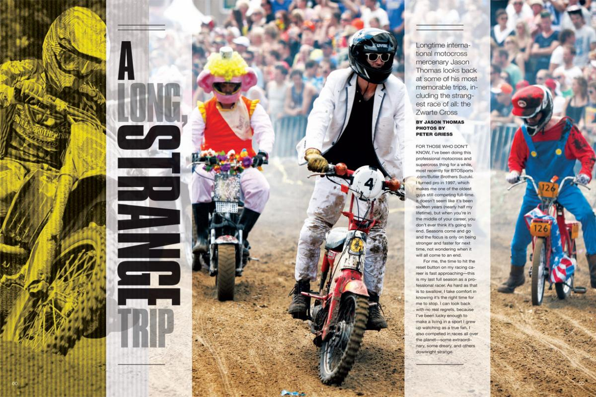 Jason Thomas has made a career on the intercontinental motocross scene, and he's got some stories to tell—especially when it comes to the weirdest race of all, Holland's Zwarte Cross. Page 164.