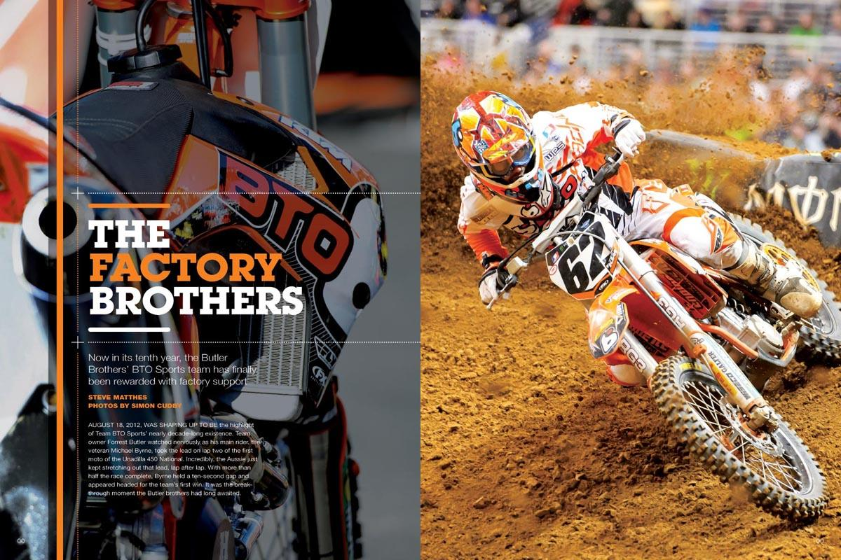 The Butler Brothers' BTO Sports team picked up factory backing from KTM after ten hard-fought years on the American racing circuit. Page 148.