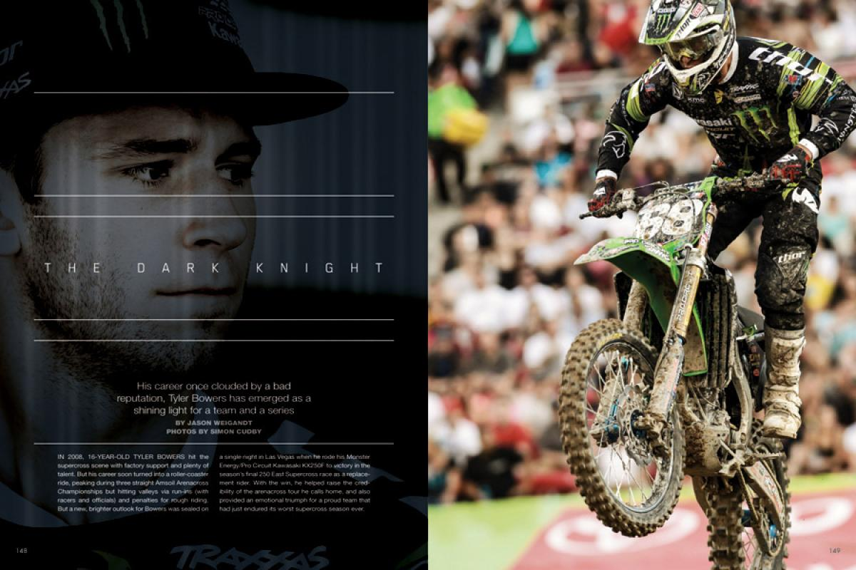 Tyler Bowers has become a star on the Amsoil Arenacross circuit, but the often-controversial racer just hit another peak—a surprise win at the 2013 Las Vegas Supercross. Page 148.