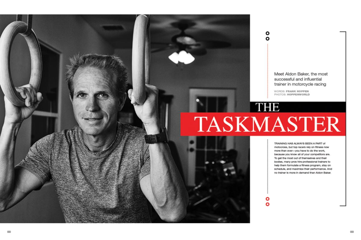 Aldon Baker made his mark on motocross by getting Ricky Carmichael into championship condition. He's gone on to work with our sport's very best, permanently changing the way athletes train—and live. Page 122.