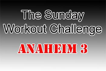 Sunday Workout Challenge - Anaheim 3