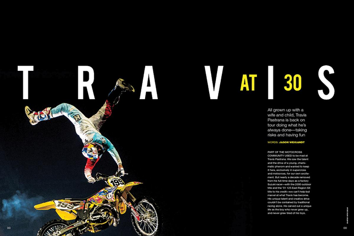 As he enters his fourth decade, Travis Pastrana—now a husband and a father—is back on the bike for the massive Nitro Circus Live tour. Page 126.