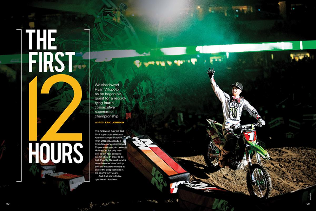 We shadow Monster Energy Kawasaki's Ryan Villopoto as he begins his 2014 season—and his quest for a record-tying fourth consecutive SX title. Page 138.