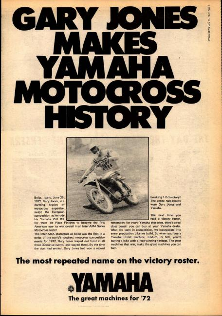 Gary Jones (pictured above) was declared the 1971 250cc national champion for being top American in the Inter-AMs on a Yamaha. The next year, he became the first true 250 National Champion again on a Yamaha, when a stand alone series of AMA races was held for the first time.