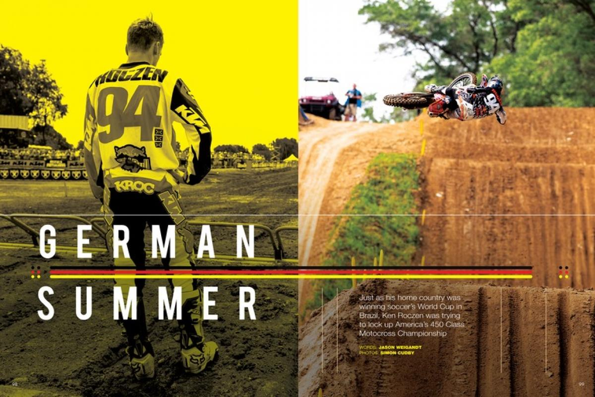 Germany's soccer team may have won the 2014 World Cup, but their countryman Ken Roczen is poised to steal a bit of the international spotlight for himself. Page 98