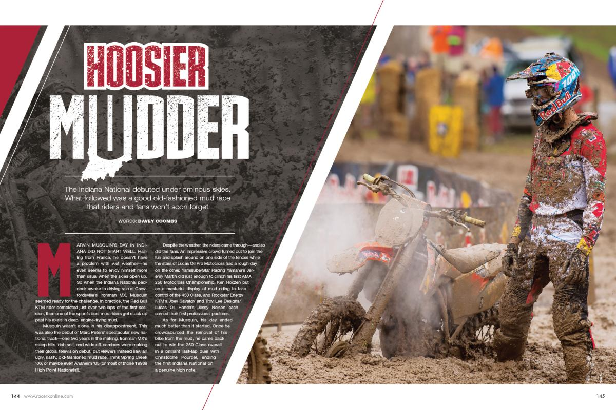 The inaugural Indiana National at Crawfordsville's Ironman MX was a mudder for the ages. Despite the weather, the riders—and the fans—did their best to make the day a memorable one. Page 144