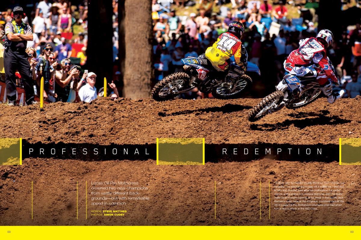 We saw two new champions crowned in the 2014 Lucas Oil Pro Motocross Championship. Despite a lack of amateur titles among them, both Ken Roczen and Jeremy Martin are in it for the long haul as pros. Page 114