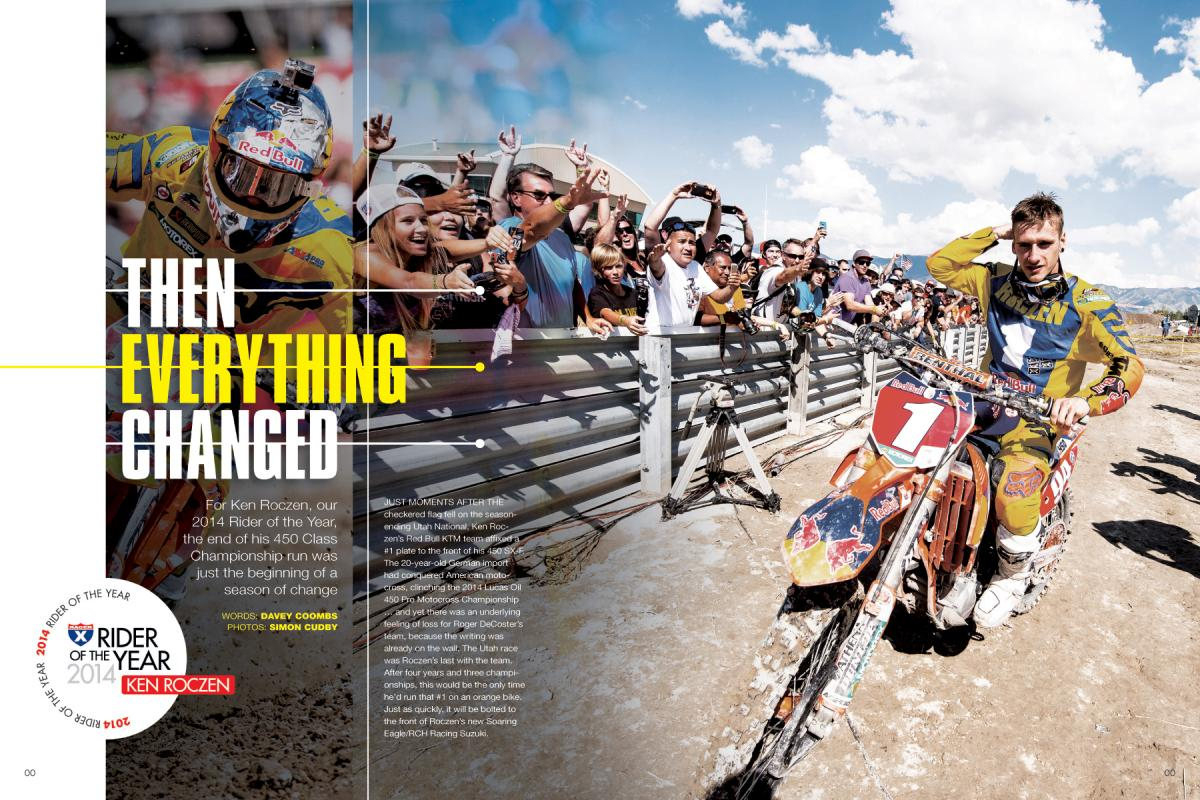 For Racer X's 2014 Rider of the Year, Ken Roczen, this really has been a season of change—as you can see by our cover. Page 104