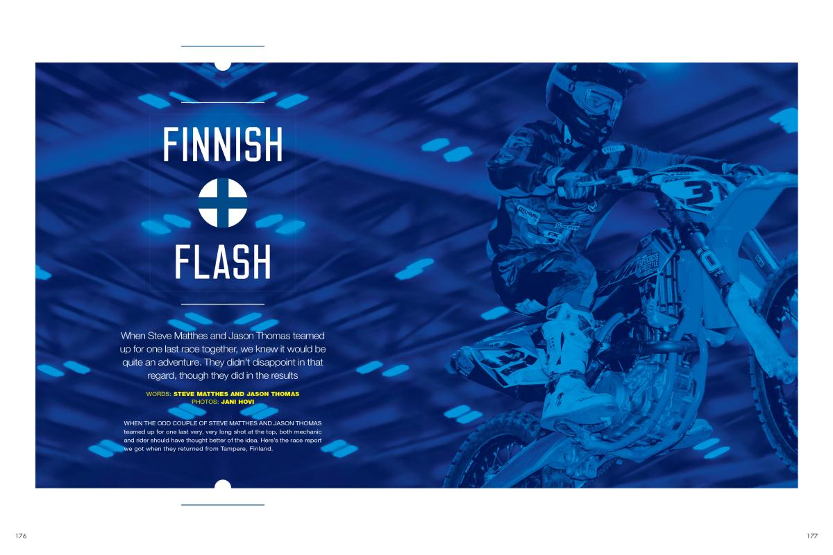 Our own Steve Matthes and Jason Thomas decided to team up and contest an international supercross in Tamare, Finland. If nothing else, they brought back some stories. Page 176
