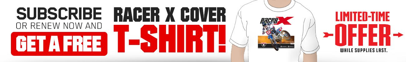 Subscribe to Racer X Illustrated and get a Cover T-Shirt