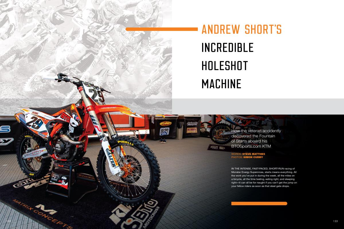 There isn't a better or faster starter in the sport right now than Andrew Short. The BTOSports.com KTM rider and his team let us in on a few of his secrets. Page 132
